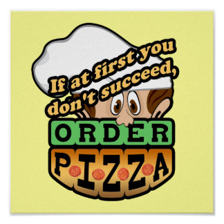 If at first you dont succeed order pizza. poster