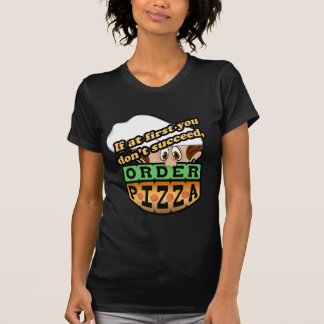 If at first you dont succeed order pizza. T-Shirt