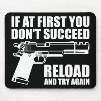 If at first you don't succeed reload and try again mouse pad