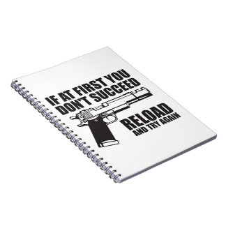 If at first you don't succeed reload and try again spiral notebook