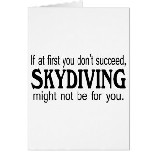 If At First you Dont Succeed Skydiving Might.... Card