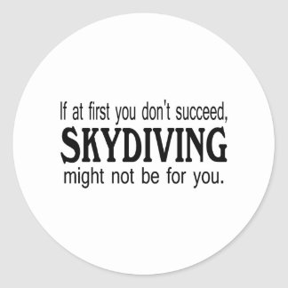 If At First you Dont Succeed Skydiving Might Not.. Round Stickers
