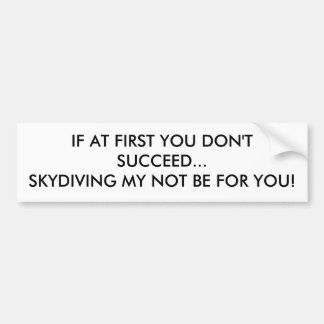 IF AT FIRST YOU DON'T SUCCEED...SKYDIVING MY NO... BUMPER STICKER
