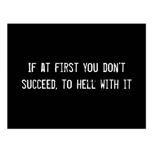 If at first you don't succeed, to hell with it postcards