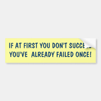 IF AT FIRST YOU DON'T SUCCEED YOU'VE  ALREADY F... BUMPER STICKER