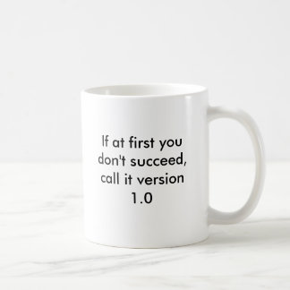 If at first you kits ' t succeed, call it version  coffee mug