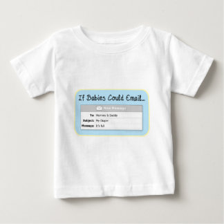 If Babies Could Email... Baby T-Shirt