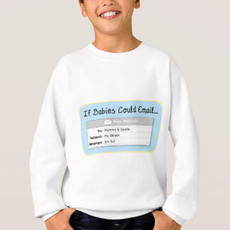 If Babies Could Email... Sweatshirt