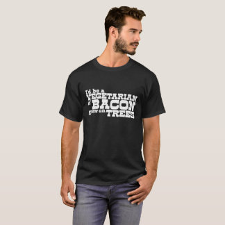 """If Bacon Grew on tree"" T-Shirt"