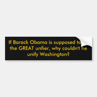 If Barack Obama is supposed to be the GREAT unf... Bumper Sticker