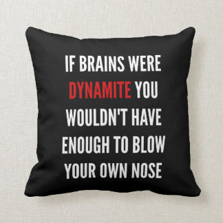 """If Brains were Dynamite"" Throw Pillow"
