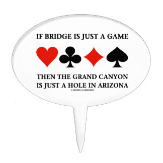 If Bridge Is Just A Game Grand Canyon Hole In AZ Cake Topper