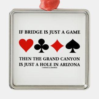 If Bridge Is Just A Game Grand Canyon Hole In AZ Square Metal Christmas Ornament
