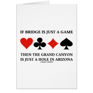 If Bridge Is Just A Game Then Grand Canyon Hole Cards
