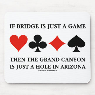 If Bridge Is Just A Game Then Grand Canyon Hole Mouse Pad