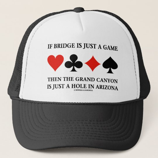 If Bridge Is Just A Game Then Grand Canyon Hole Trucker Hat