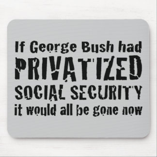 If Bush Privatized SSI Mouse Pad