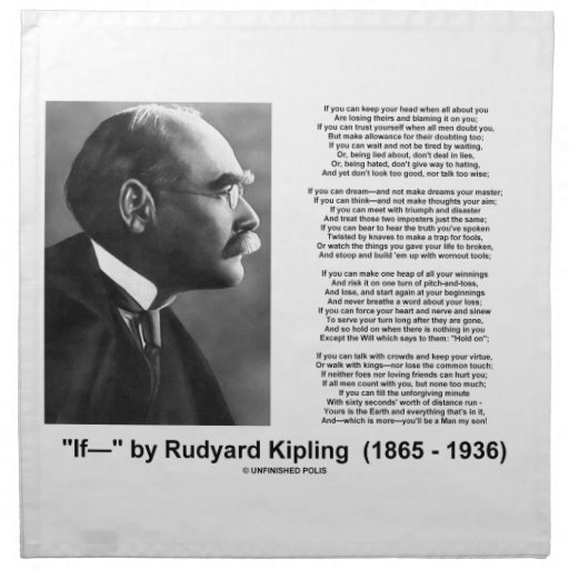 poetry analysis if by rudyard kipling If you can keep your head when all about you are losing theirs and blaming it on you, if you can trust yourself when all men doubt you, but make allowance for their.