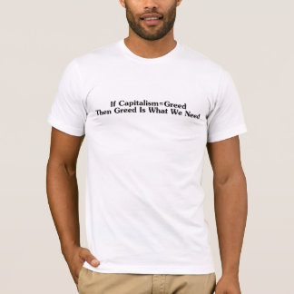 If Capitalism=Greed T-Shirt