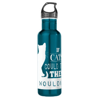 If Cats Could Talk They Wouldn't - all colours Stainless Steel Water Bottle