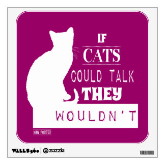 If Cats Could Talk They Wouldn't Wall Decal
