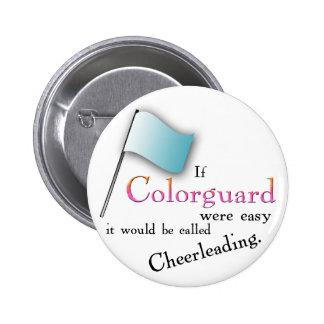 """If Colorguard were easy..."" Pinback Button"
