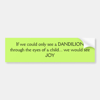 If could only see a DANDYLION         through t... Car Bumper Sticker