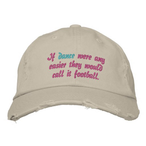 If dancer were any easier...football embroidered baseball hat