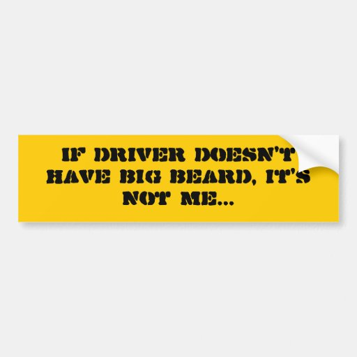If driver doesn't have big beard, it's not me... car bumper sticker