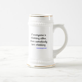 If everyone is thinking alike, then somebody is... beer stein