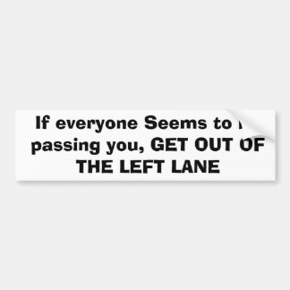 If everyone Seems to be passing you, GET OUT OF... Bumper Sticker
