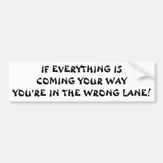 If Everything is Coming Your Way, Switch Lanes! Bumper Sticker