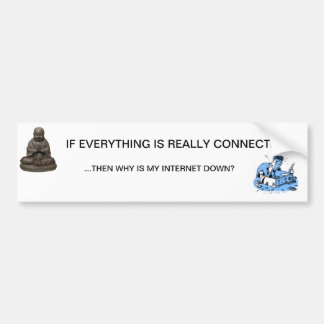 IF EVERYTHING IS REALLY CONNECTED...WHY IS MY INTE CAR BUMPER STICKER