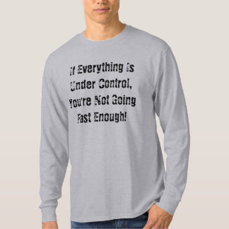 If Everything Is Under Control, You're Not Goin... T-Shirt
