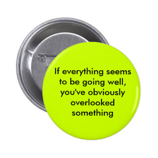 If everything seems to be going well, you've ob... 2 inch round button