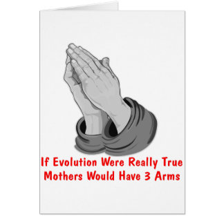 If Evolution Were True Mothers Would Have 3 Arms Card