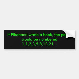 If Fibonacci wrote the book, the pages would be... Car Bumper Sticker