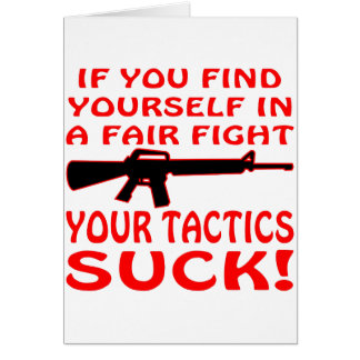 If Find Yourself In A Fair Fight Your Tactics Suck Card