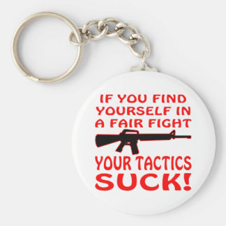 If Find Yourself In A Fair Fight Your Tactics Suck Keychain