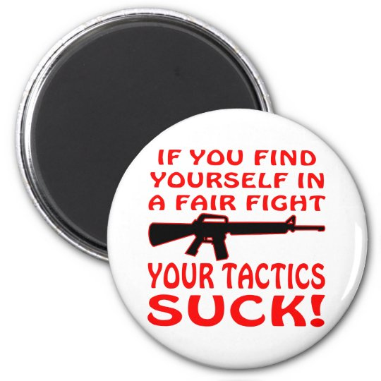 If Find Yourself In A Fair Fight Your Tactics Suck Magnet