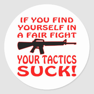 If Find Yourself In A Fair Fight Your Tactics Suck Round Sticker