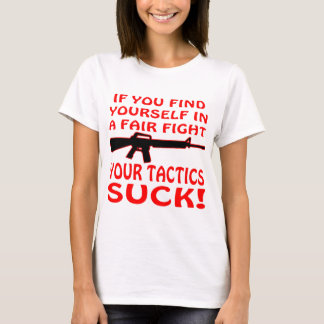 If Find Yourself In A Fair Fight Your Tactics Suck T-Shirt