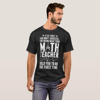 If First Dont Succeed Doing Math Teacher Told You T-Shirt