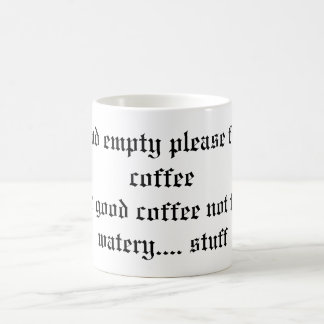 If found empty please fill with coffeeand good ... classic white coffee mug