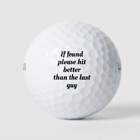 If found please hit better than last guy.Sarcasm Golf Balls