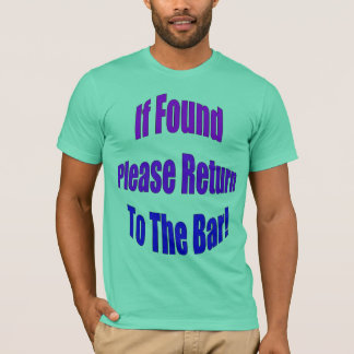 If Found Please Return To The Bar! T-Shirt