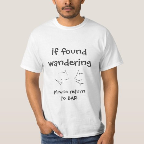 if found wandering, return to bar - funny text T-Shirt