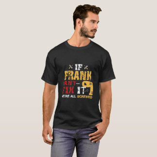 If Frank Can't Fix It We're All Screwed T-Shirt