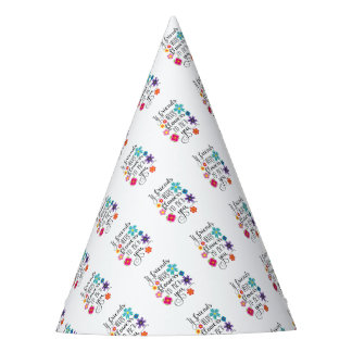 If Friends Were Flowers, I'd pick you Party Hat