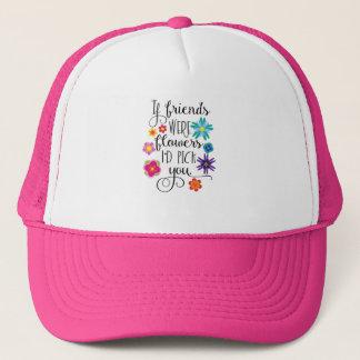 If Friends Were Flowers, I'd pick you Trucker Hat